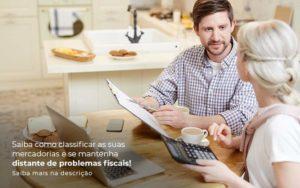 Saiba Como Classificar As Suas Mercadorias E Se Mantenha Distande De Problemas Fiscais Saiba Mais Na Descricao Post 1 - Notícias e Artigos Contábeis